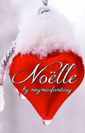 Noëlle (COMPLETED) by neymarfantasy