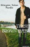 Behind These Brown Eyes (Grayson Dolan) cover