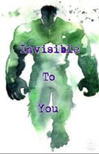 Invisible To You (A Bruce Banner Love Story) by bookloversadie