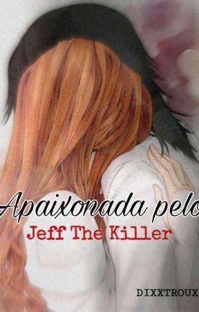 Apaixonada Pelo Jeff The Killer (Sendo TOTALMENTE adaptada) by dixxtrouxas