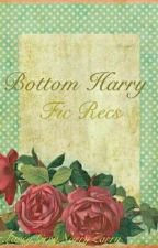 Bottom Harry Fanfic Recs (Discontinued) by LarryLirryNarryZarry