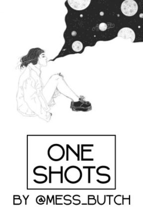 One Shots by Mess_Butch