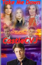 Take Me Down (Castle Fanfiction) by CastleCVJ