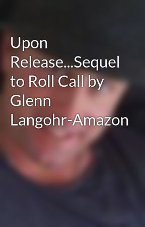 Upon Release...Sequel to Roll Call by Glenn Langohr-Amazon by lockdownpublishing
