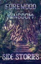 Forewood Kingdom: Side Stories by NaomiNatalie