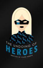 The Undoing Of Heroes | ✓ by earlyatdusk