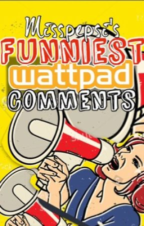 Funniest Wattpad Comments by MissPepsi