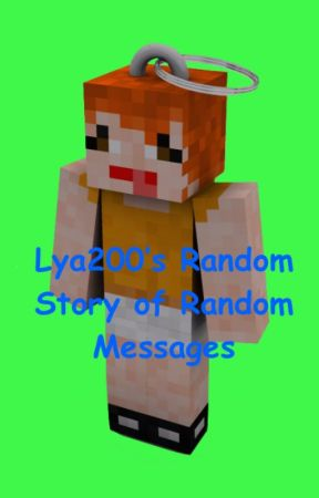 Lya200's Random Story of Random Messages by TheRealLya200