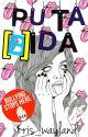 PUTA [B]IDA (EN EDICION) by kris_wayland