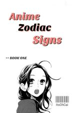 Anime Zodiac signs ➳ BOOK ONE  by ItsOhCai