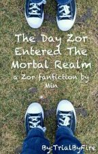 The Day Zor Entered The Mortal Realm by TrialByFire