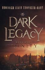 Dark Legacy: Book I - Trinity by TheLegacyCycle