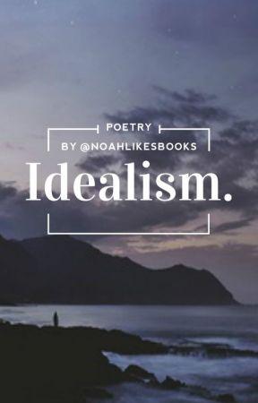 idealism. (poetry) by noahlikesbooks