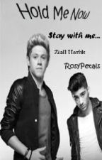 Hold Me Now (Ziall Fan Fiction) ✔ by RosyPetals