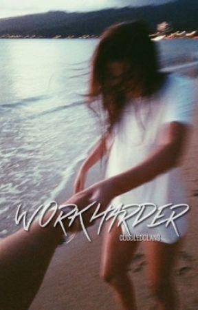 Work Harder   g.d by cuddledolans