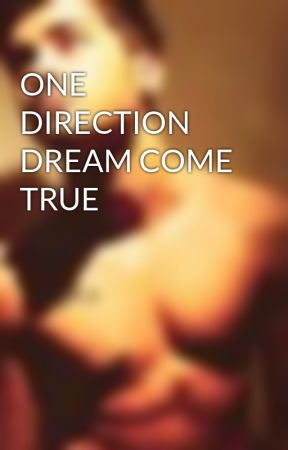 ONE DIRECTION DREAM COME TRUE by susieluvszbear