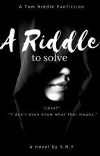 𝐀 𝐑𝐢𝐝𝐝𝐥𝐞 𝐭𝐨 𝐒𝐨𝐥𝐯𝐞 ║Tom Riddle ✔ by SSTAR2000