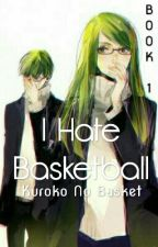 I Hate Basketball (Kuroko No Basuke) by faith_cruzniegos