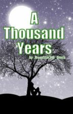 A Thousand Years by Moonstar319