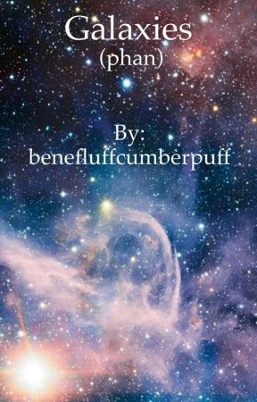 Galaxies (phan oneshot collection) by benefluffcumberpuff