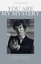 You Are My Mystery (Sherlock Holmes Fanfiction) by agent_april