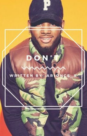 Don't |Bryson Tiller| #Wattys2016 by arionce_x