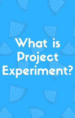 What is Project Experiment? by exp