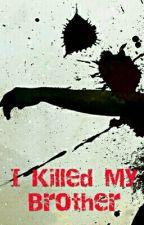 I Killed My Brother by Shubhankar__13