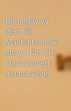 Ban ngày và đêm tối: Manhattan love story-Trần Chi Dao-Convert: muacauvong by muacauvong