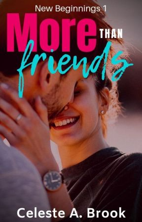 More Than Friends (New Beginnings - Book 1) by CelesteABrook