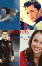 We All Have Secrets: A Bionic/Mermaid love story by addierox142