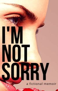 I'm Not Sorry: A Fictional Memoir cover