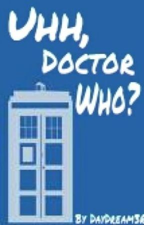 Uhh, Doctor Who? [ON HOLD] by DayDream3R