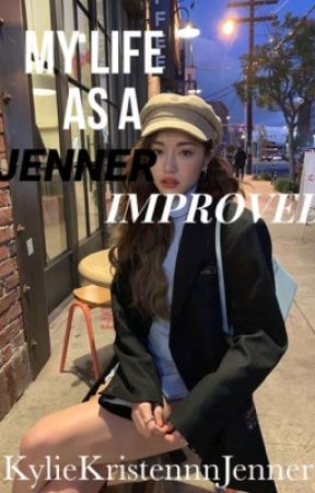 Improved (Sequel to My Life as a Jenner) DISCONTINUED  by KylieKristennnJenner