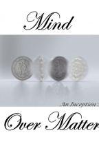 Inception - Mind over matter by AimeeElizabeth19