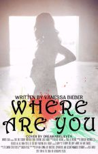 Where are you by vanessabieberx