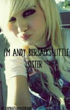 I'm Andy Biersacks Little Sister ♡ by SamanthaMarieBlaire