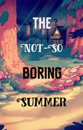 The Not-So Boring Summer (A Gravity Falls OC Fanfic) by btx-cookiez