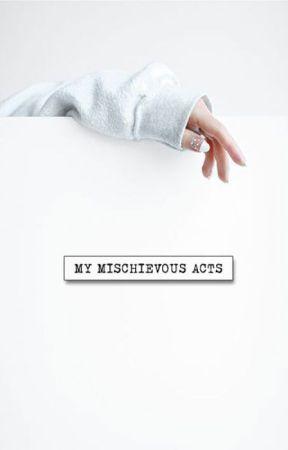 My Mischievous Acts by HeyaLiann
