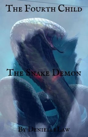 The Fourth Child, T1, The Snake Demon by DenielleFervelle