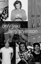 Only you // Larry Stylinson by hslt1994