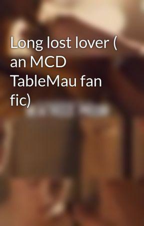 Long lost lover ( an MCD TableMau fan fic) by InsaneEwok