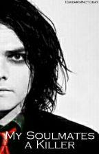 My Soulmates A Killer (Criminal!Gerard Way x Reader) by ISwearImNotOkay