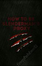 How To Be Slenderman's Proxy by nxhsorri_