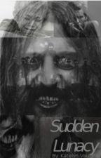 Sudden Lunacy by Katelyn_Vaughan