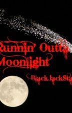 Runnin' Outta Moonlight by BlackJackStar
