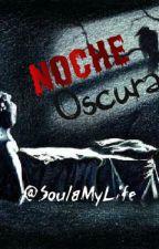 One Shot - Noche Oscura by SoulaMyLife