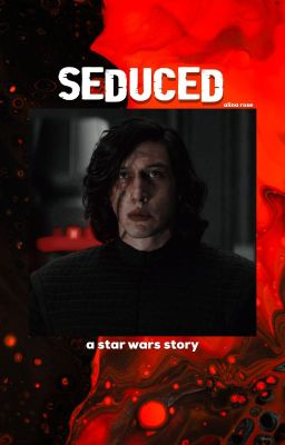 Seduced ➢ Kylo Ren