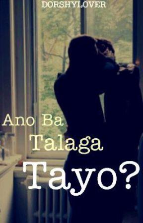 Ano Ba Talaga Tayo? (boyxboy) (Completed) by dorshylover