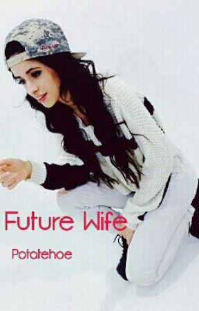 Future Wife (Camren) by Potatehoe